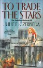 To Trade the Stars - Julie Czerneda